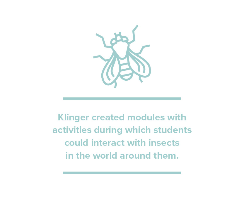 Klinger created modules with activities during which students could interact with insects in the world around them.